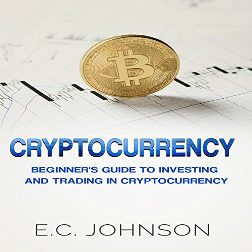 Cryptocurrency: The Beginner's Guide to Investing and Trading in Cryptocurrency audiobook cover art