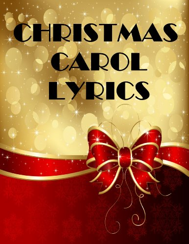Christmas Carol Lyrics - 264 Songs (English Edition)