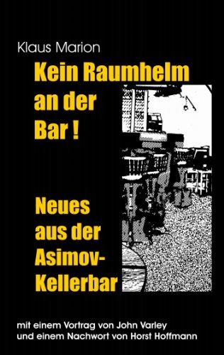 Kein Raumhelm an der Bar - Neues aus der Asimov-Kellerbar: Mit einem Vortrag von John Varley und einem Nachwort von Horst Hoffmann