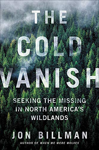 Compare Textbook Prices for The Cold Vanish: Seeking the Missing in North America's Wildlands Illustrated Edition ISBN 9781538747575 by Billman, Jon