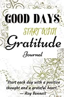 Good Days Start With Gratitude Journal: A Very Simple and Elegant Grattitude Journal for Women 6x9 inch