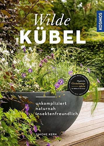 Wilde Kübel: unkompliziert, naturnah, insektenfreundlich