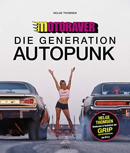 Motoraver: Die ersten 15 Jahre - Die Generation Autopunk: Die ersten 15 Jahre - Der Autoporno aus dem Benzinkiosk