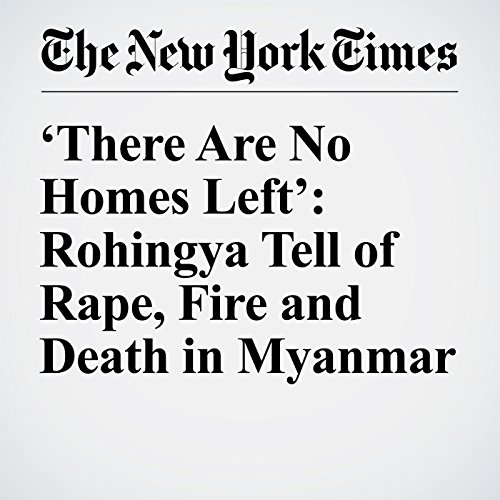 'There Are No Homes Left': Rohingya Tell of Rape, Fire and Death in Myanmar copertina