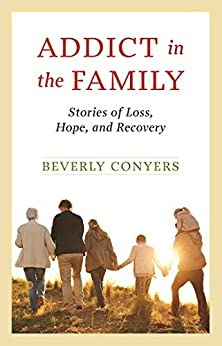 Addict in the Family: Stories of Loss, Hope, and Recovery by [Beverly Conyers]