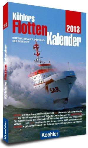 Köhlers FlottenKalender 2013: Internationales Jahrbuch der Seefahrt