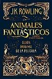 Animales fantásticos y dónde encontrarlos: guión original de la película: Guión original de la pelíc...