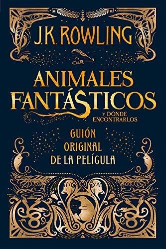 Animales fantasticos y donde encontrarlos: guion original de la pelicula: Guion original de la pelicula I: Animales fantasticos y donde encontrarlos