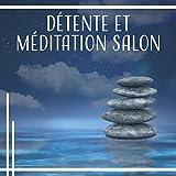 Détente et méditation salon: Musique naturelle pour le corps, L'âme et l'esprit, Cours de yoga, Soulagement du stress