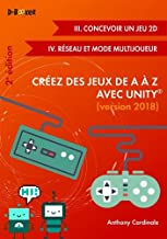 Créez des jeux de A à Z avec Unity : Tome 3, Concevoir un jeu 2D ; Tome 4, Réseau et mode multijoueur