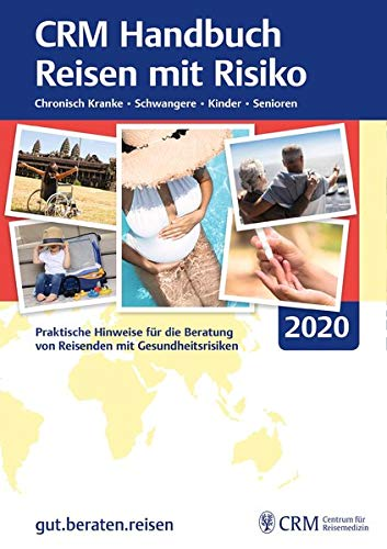 CRM Handbuch Reisen mit Risiko: Chronisch Kranke - Schwangere - Kinder - Senioren. Praktische Hinweise für die Beratung von Reisenden mit Gesundheitsrisiken