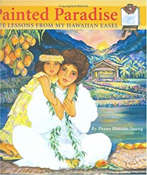 Painted Paradise: Life Lessons from my Hawaiian Easel 156647664X Book Cover