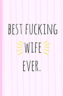 Best fucking wife ever.: a funny lined notebook. Blank novelty journal with a romantic cover, perfect as a gift (& better than a card) for your amazing partner!