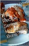 The Recipe Series: Hot Cross Buns