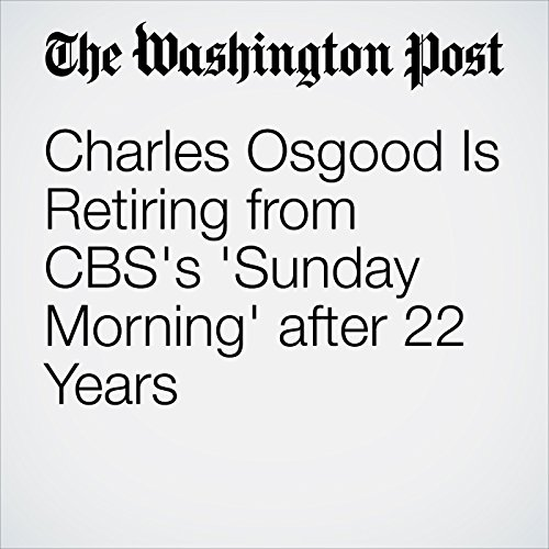 Charles Osgood Is Retiring from CBS's 'Sunday Morning' after 22 Years cover art