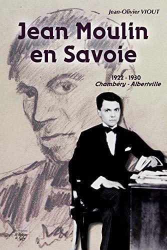 Jean Moulin en Savoie: 1922-1930 Chambéry / Albertville