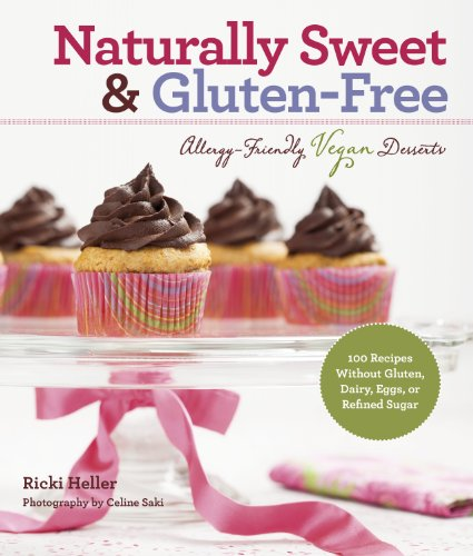 Naturally Sweet & Gluten-Free: Allergy-Friendly Vegan Desserts: 100 Recipes Without Gluten, Dairy, Eggs, or Refined Sugar