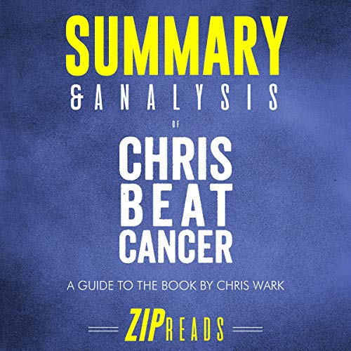 Summary & Analysis of Chris Beat Cancer: A Comprehensive Plan for Healing Naturally | A Guide to the Book by Chris Wark                   By:                                                                                                                                 ZIP Reads                               Narrated by:                                                                                                                                 Michael London Anglado                      Length: 53 mins     Not rated yet     Overall 0.0