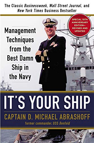It's Your Ship: Management Techniques from the Best Damn Ship in the Navy, 10th Anniversary Edition