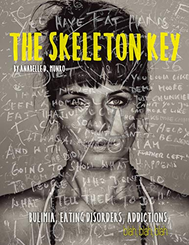The Skeleton Key: How I Made Bulimia Part of the Past Forever and Learned to Love Myself, and my Body All Over Again (The Skeleton Keys Book 1) (English Edition)