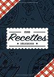 Mes Recettes Délicieuses: Cahier à compléter pour 100 recettes - Livre de cuisine personnalisé à écrire 50 recette...