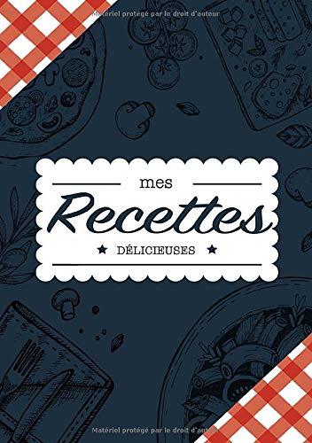 Mes Recettes Délicieuses: Cahier à compléter pour 100 recettes - Livre de cuisine personnalisé à écrire 50...