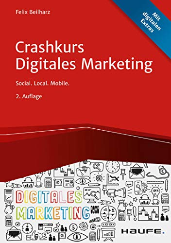 Crashkurs Digitales Marketing: Social. Local. Mobile. (Haufe Fachbuch)