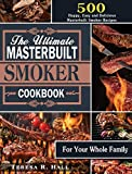 The Ultimate Masterbuilt smoker Cookbook: 500 Happy, Easy and Delicious Masterbuilt Smoker Recipes for Your Whole Family