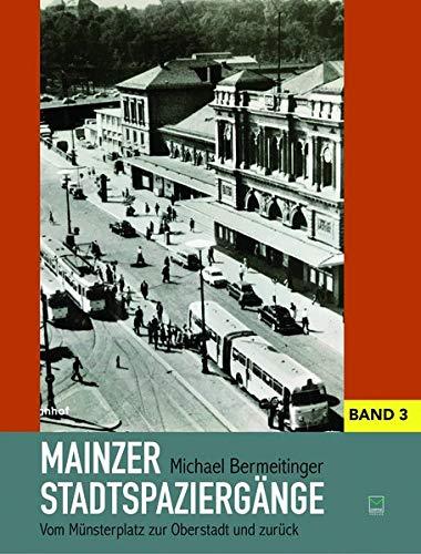 Mainzer Stadtspaziergänge: Bd. III: Vom Münsterplatz zur Oberstadt und zurück: Bd. III: Vom Mnsterplatz zur Oberstadt und zurck