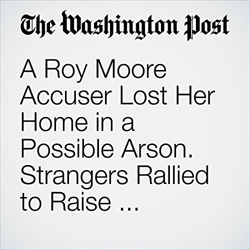 A Roy Moore Accuser Lost Her Home in a Possible Arson. Strangers Rallied to Raise Thousands. copertina