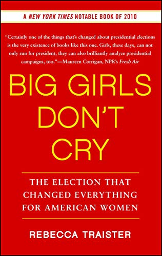 Big Girls Don't Cry: The Election that Changed Everything...