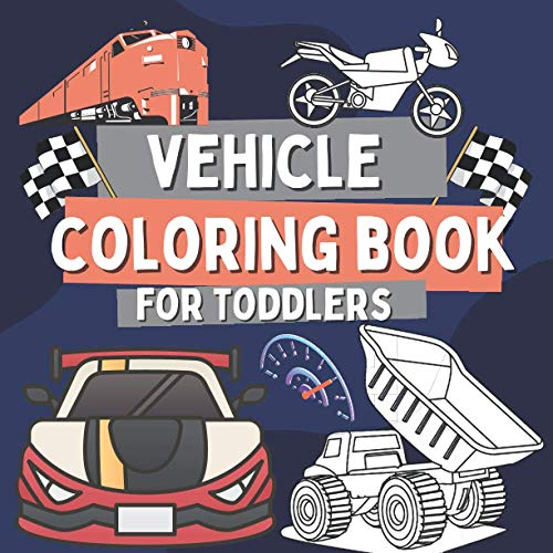 Vehicle Coloring Book for Toddler: Coloring Book for Kids Ages 2-5 with Construction and Transportation Vehicles, Gift for Boys and Girls with Trains, ... Cars, Trucks, Motorcycles, Bikes And More!