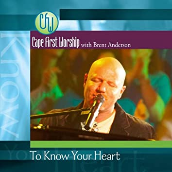 To Know Your Heart With Brent Anderson