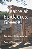 The Theatre at Epidaurus, Greece: An acoutical marvel