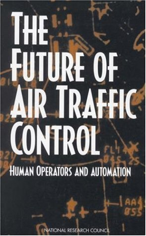 The Future of Air Traffic Control: Human Operators and Automation by Panel on Human Factors in Air Traffic Control Automation (1998-01-26)