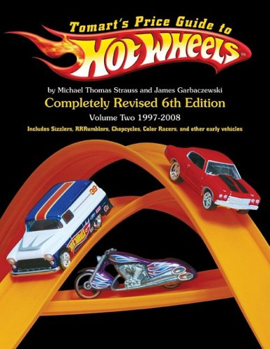 Tomart\'s Price Guide to Hot Wheels: Volume 1 1997 to 2008 (Revised) (6th Ed.)