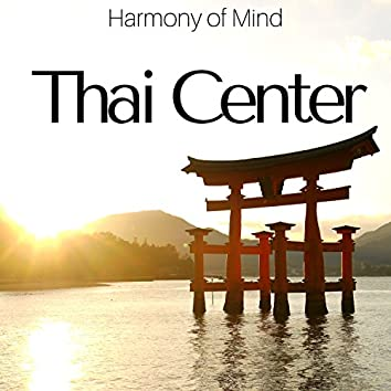 Thai Center: Harmony of Mind, Deep Relaxation Meditation, Relaxing Oriental Music for Spa & Massage