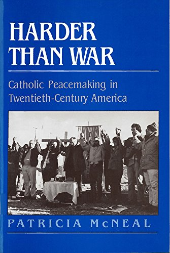 McNeal, P: Harder Than War: Catholic Peacemaking in Twentieth-Century America