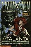 Atalanta: The Wild Girl (MYTH MEN, GUARDIANS OF THE LEGEND)