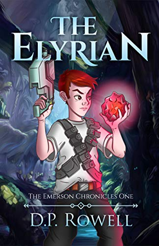 The Elyrian: A Fantasy Book for Kids Ages 9-12 (The Emerson Chronicles 1) by [D.P. Rowell]