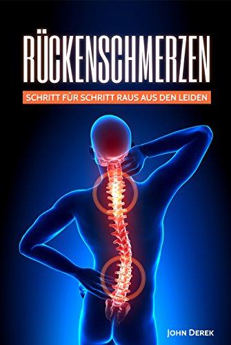 Rückenschmerzen: Schritt für Schritt raus aus den Leiden - Die Anleitung für einen starken Rücken!