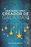 ¡Qué bueno eres: CREADOR DE GALAXIAS!: Haciendo que cada NIÑO BRILLE como la ESTRELLA QUE ES.