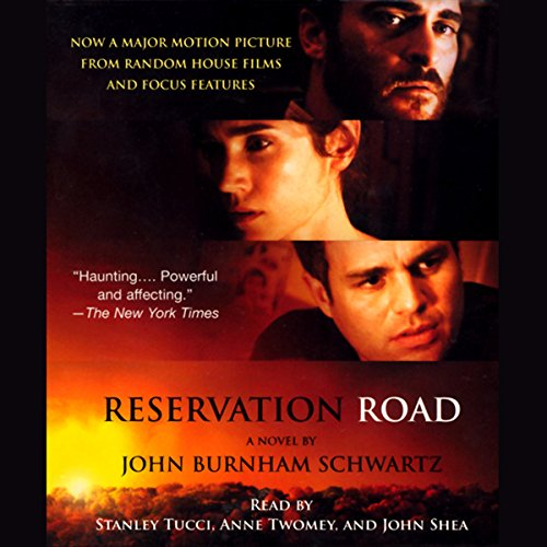 Reservation Road                   By:                                                                                                                                 John Burnham Schwartz                               Narrated by:                                                                                                                                 Stanley Tucci,                                                                                        John Shea,                                                                                        Anne Twomey                      Length: 2 hrs and 53 mins     Not rated yet     Overall 0.0