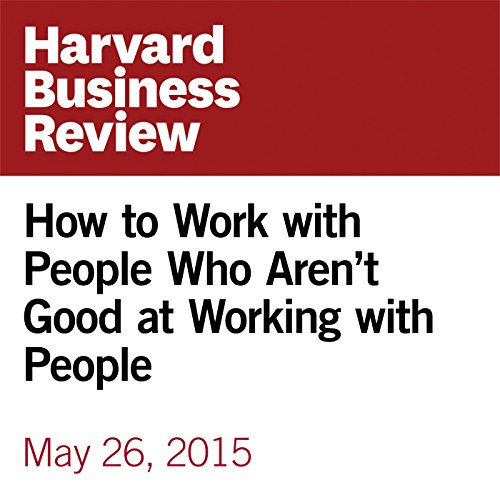 How to Work with People Who Aren't Good at Working with People audiobook cover art