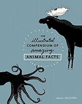 The Illustrated Compendium of Amazing Animal Facts  TEN SPEED PRESS