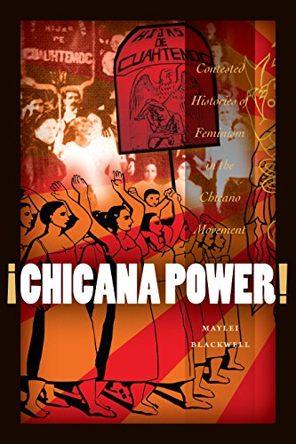 ¡Chicana Power!: Contested Histories of Feminism in the...