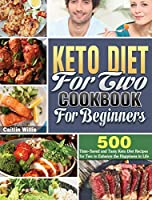 Keto Diet For Two Cookbook For Beginners: 500 Time-Saved and Tasty Keto Diet Recipes for Two to Enhance the Happiness in Life
