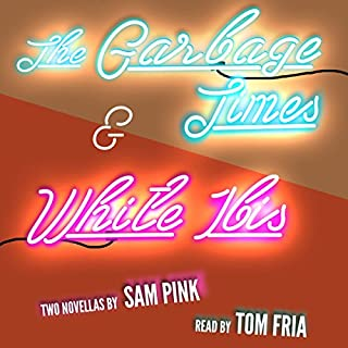 The Garbage Times/White Ibis     Two Novellas              By:                                                                                                                                 Sam Pink                               Narrated by:                                                                                                                                 Tom Fria                      Length: 4 hrs and 19 mins     7 ratings     Overall 5.0