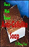How to Make Natural Anti-Cellulite Soap (Make Natural Skin Care Products Book 47) review
