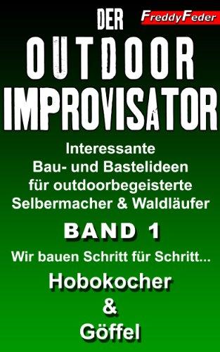 Der Outdoor Improvisator - Bushcraft - Wir bauen Schritt für Schritt... Hobo-Kocher & Göffel (Bauanleitung): Interessante Bau- und Bastelideen für outdoorbegeisterte ... Waldhandwerk, Bushcraft, Improvisation 1)